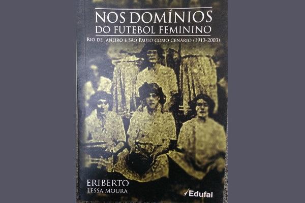 Aproveitando o fim do mês das mulheres a Edufal indica livro sobre futebol feminino