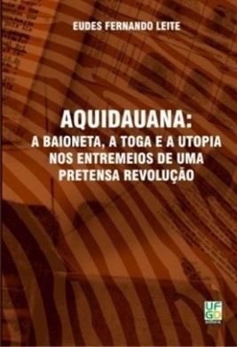 AQUIDAUANA: a baioneta, a toga e a utopia. nos entremeios de uma pretensa revolução