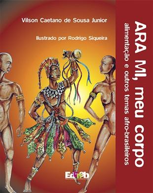 ARA MI, meu corpo - alimentação e outros temas afro-brasileiros