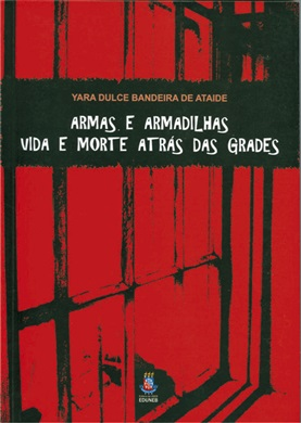 ARMAS E ARMADILHAS - Vida e morte atrás das grades