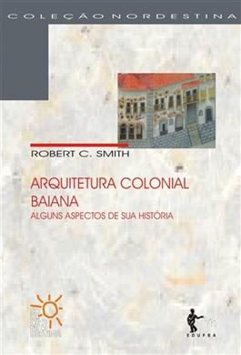 Arquitetura colonial baiana: alguns aspectos de sua história