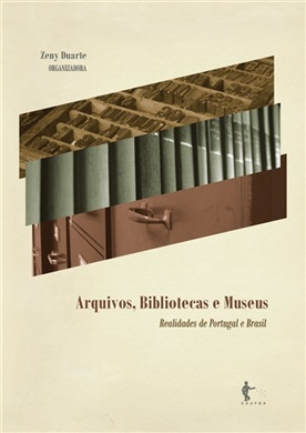 Arquivos, bibliotecas e museus: realidades de Portugal e Brasil
