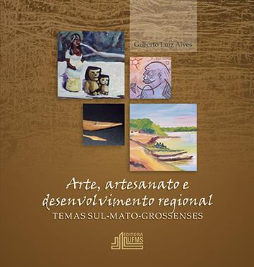 Arte, artesanato e desenvolvimento regional - Temas Sul-Matogrossenses
