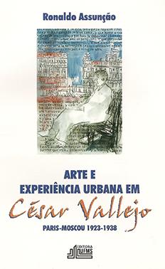 Arte e Experiência Urbana em César Vallejo: Paris – Moscou 1923-1938