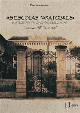 AS ESCOLAS PARA POBRES Instrução, trabalho e civilização Campinas - SP (1860-1889)