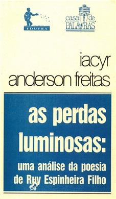 As perdas luminosas: uma análise da poesia de Ruy Espinheira Filho