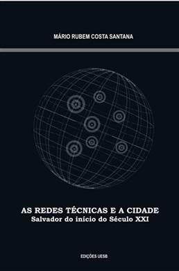 As redes técnicas e a cidade: Salvador do início do século XXI