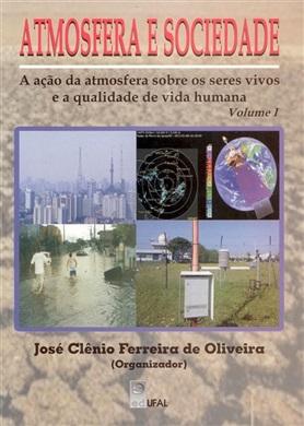 Atmosfera e sociedade: a ação da atmosfera sobre os seres vivos e a qualidade de vida humana Volume I