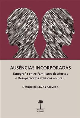 Ausências Incorporadas. Etnografia Entre Familiares de Mortos e Desaparecidos Políticos no Brasil