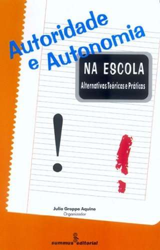 Autoridade e autonomia na escola: alternativas teóricas e práticas