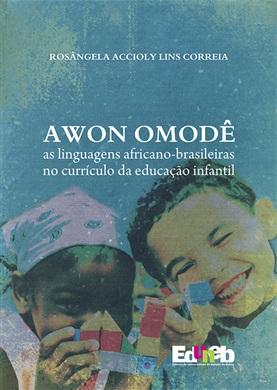 ESGOTADO.  AWON OMODÊ as linguagens africanas brasileiras no currículo da educação infantil