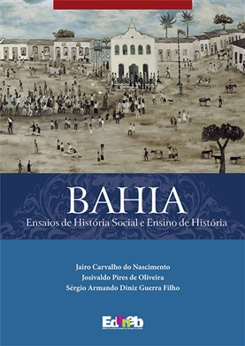 BAHIA - Ensaios de História Social e Ensino de História ESGOTADO