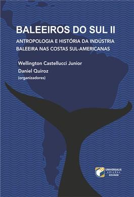 Baleeiros do Sul II: antropologia e história da indústria baleeira nas costas sul-americanas