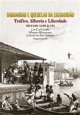 Barganhas e querelas da escravidão: tráfico, alforria e liberdade (séculos XVIII e XIX)