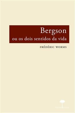 Bergson ou os Dois Sentidos da Vida