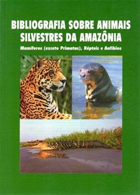 BIBLIOGRAFIA SOBRE OS ANIMAIS SILVESTRES DA AMAZÔNIA - MAMÍFEROS (EXCETO PRIMATAS), RÉPTEIS E ANFÍBIOS