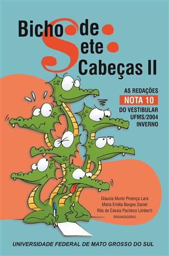 Bicho de Sete Cabeças II: As Redações Nota 10 do Vestibular UFMS/2004 – Inverno