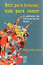 BOM PARA BRINCAR, BOM PARA COMER: A POLÊMICA DA FARRA DO BOI NO BRASIL (edição esgotada)