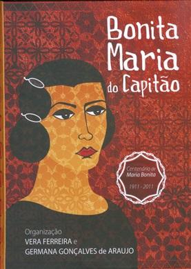 BONITA MARIA DO CAPITÃO centenário de Maria Bonita 1911-2011