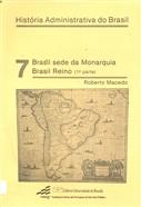 BRASIL SEDE DA MONARQUIA. BRASIL REINO 1ª PARTE; HISTÓRIA ADMINISTRATIVA DO BRASIL