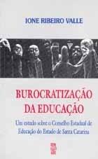 BUROCRATIZAÇÃO DA EDUCAÇÃO: UM ESTUDO SOBRE O CONSELHO ESTADUAL DE EDUCAÇÃO DO ESTADO DE SANTA CATARINA