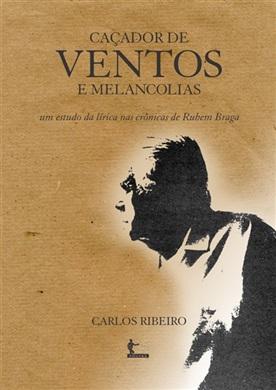 Caçador de ventos e melancolias: um estudo da lírica nas crônicas de Rubens Braga