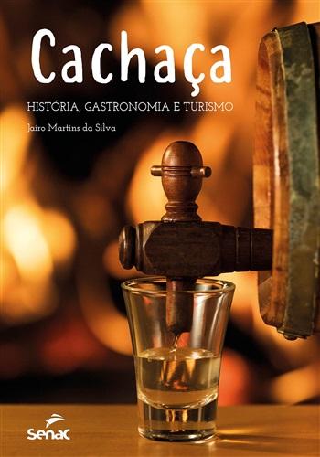 Cachaça: História, gastronomia e turismo