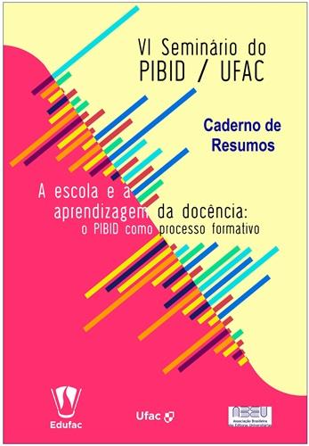 Caderno de Resumos do VI Seminário do Pibid – Ufac