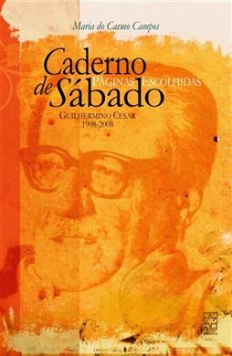 Caderno de Sábado: páginas escolhidas Guilhermino César 1908 - 2008
