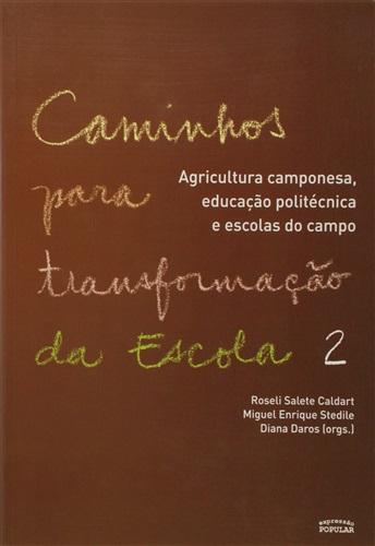 Caminhos Para Transformação da Escola. Agricultura Camponesa, Educação Politécnica e Escolas do Campo - Volume 2