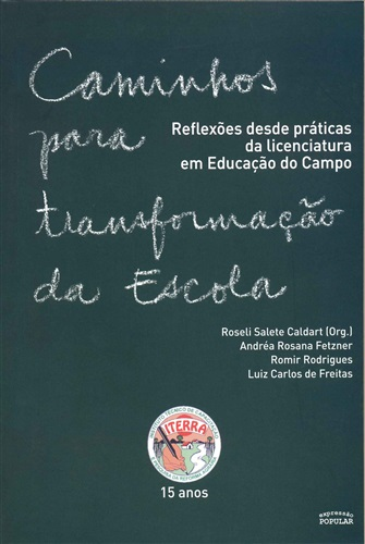 Caminhos para transformação da escola volume 1: reflexões desde práticas da Licenciatura em Educação do Campo