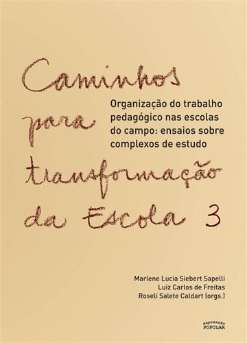 Caminhos para transformação da escola volume 3: organização do trabalho pedagógico nas escolas do campo: ensaios sobre complexos de estudo
