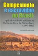 CAMPESINATO E ESCRAVIDÃO NO BRASIL - AGRICULTORES LIVRES E POBRES NA CAPITANIA GERAL DE PERNAMBUCO (