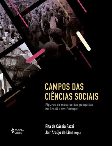 Campos das Ciências Sociais: figuras do mosaico das pesquisas no Brasil e em Portugal