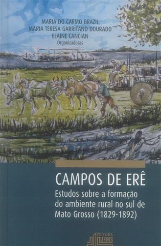 Campos de Erê: Estudos Sobre a Formação do Ambiente Rural no Sul de Mato Grosso (1829-1892)