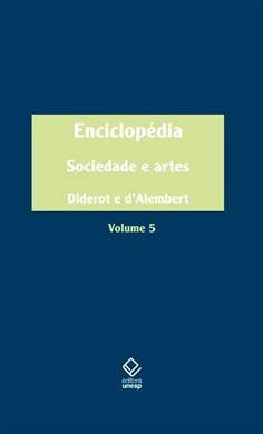 Enciclopédia, ou Dicionário razoado das ciências, das artes e dos ofícios - Vol. 5