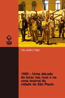 1980 - Uma década de lutas nas ruas e na cena teatral da cidade de São Paulo