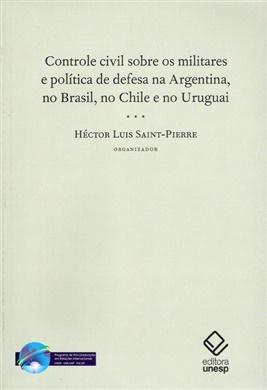 Controle civil sobre os militares e política de defesa na Argentina, no Brasil, no Chile e no Uruguai