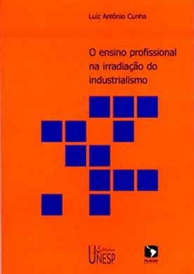 O ensino profissional na irradiaçao do industrialismo