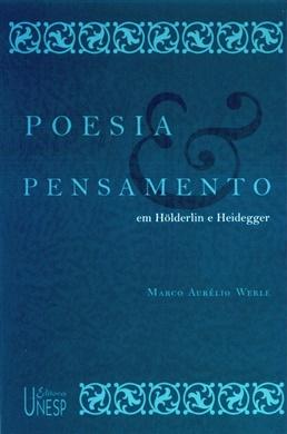 Poesia e pensamento em Hölderlin e Heidegger