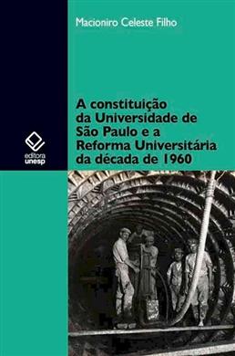 A constituição da Universidade de São Paulo e a Reforma Universitária da década de 1960