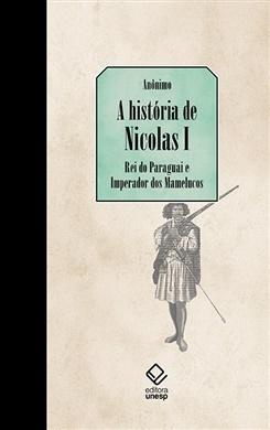 A história de Nicolas I, Rei do Paraguai e Imperador dos Mamelucos
