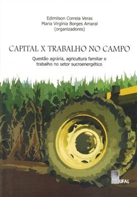 Capital x Trabalho no campo: questão agrária, agricultura familiar e trabalho no setor sucroenergético