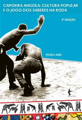 Capoeira Angola, cultura popular e o jogo dos saberes na roda (2ª edição)