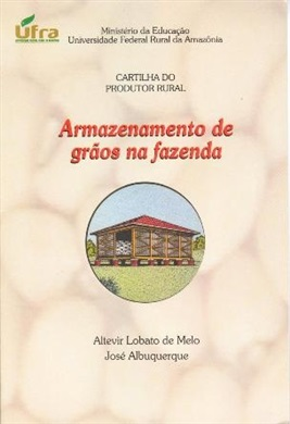 CARTILHA DO PRODUTOR RURAL: ARMAZENAMENTO DE GRÃOS NA FAZENDA