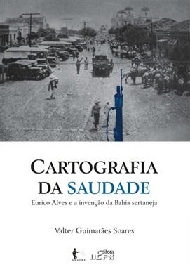 Cartografia da saudade: Eurico Alves e a invenção da Bahia sertaneja