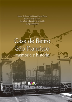 CASA DE RETIRO SÃO FRANCISCO memória e história