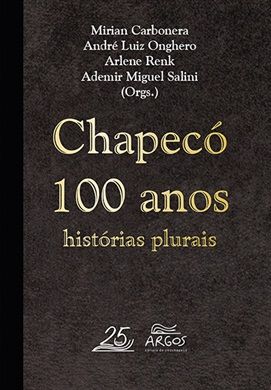 Chapecó 100 anos - histórias plurais