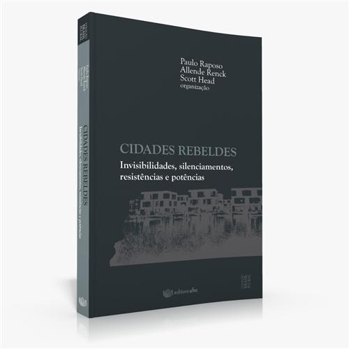 Cidades rebeldes: invisibilidades, silenciamentos, resistências e potências