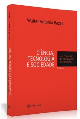 Ciência, tecnologia e sociedade: e o contexto da educação tecnológica